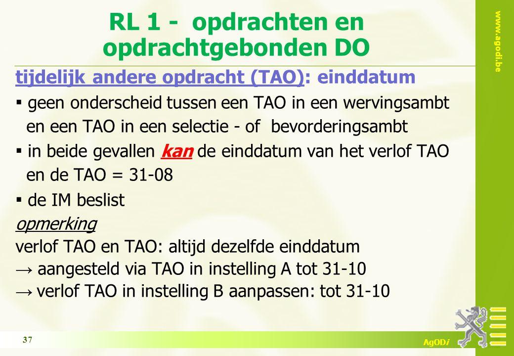 www.agodi.be AgODi RL 1 - opdrachten en opdrachtgebonden DO tijdelijk andere opdracht (TAO): einddatum ▪ geen onderscheid tussen een TAO in een wervingsambt en een TAO in een selectie - of bevorderingsambt ▪ in beide gevallen kan de einddatum van het verlof TAO en de TAO = 31-08 ▪ de IM beslist opmerking verlof TAO en TAO: altijd dezelfde einddatum → aangesteld via TAO in instelling A tot 31-10 → verlof TAO in instelling B aanpassen: tot 31-10 37
