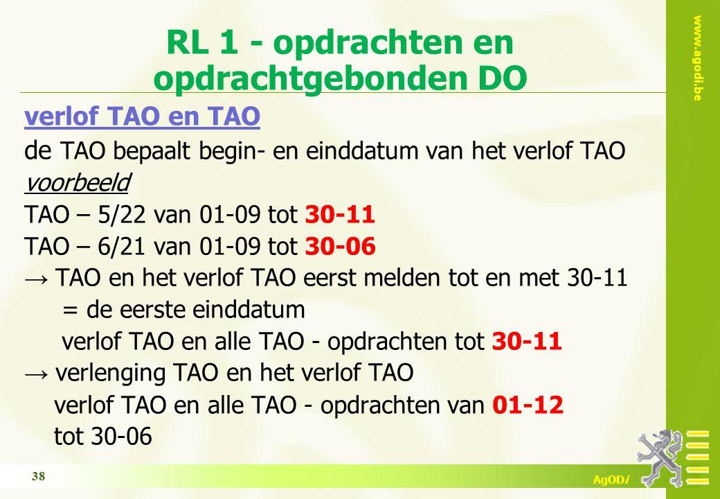 www.agodi.be AgODi RL 1 - opdrachten en opdrachtgebonden DO verlof TAO en TAO de TAO bepaalt begin- en einddatum van het verlof TAO voorbeeld TAO – 5/22 van 01-09 tot 30-11 TAO – 6/21 van 01-09 tot 30-06 → TAO en het verlof TAO eerst melden tot en met 30-11 = de eerste einddatum verlof TAO en alle TAO - opdrachten tot 30-11 → verlenging TAO en het verlof TAO verlof TAO en alle TAO - opdrachten van 01-12 tot 30-06 38