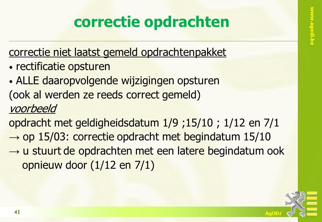 www.agodi.be AgODi correctie opdrachten correctie niet laatst gemeld opdrachtenpakket rectificatie opsturen ALLE daaropvolgende wijzigingen opsturen (