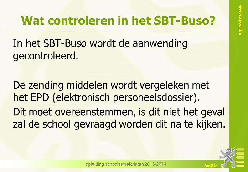 www.agodi.be AgODi opleiding schoolsecretariaten 2013-2014 Wat controleren in het SBT-Buso? In het SBT-Buso wordt de aanwending gecontroleerd. De zend
