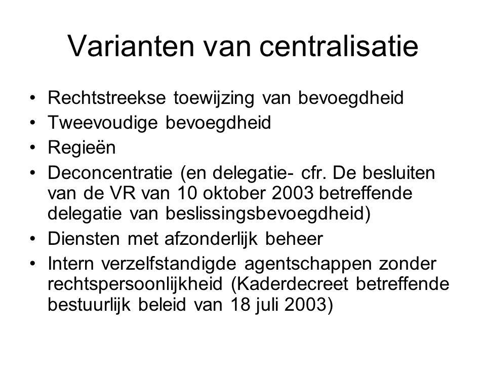Varianten van centralisatie Rechtstreekse toewijzing van bevoegdheid Tweevoudige bevoegdheid Regieën Deconcentratie (en delegatie- cfr.