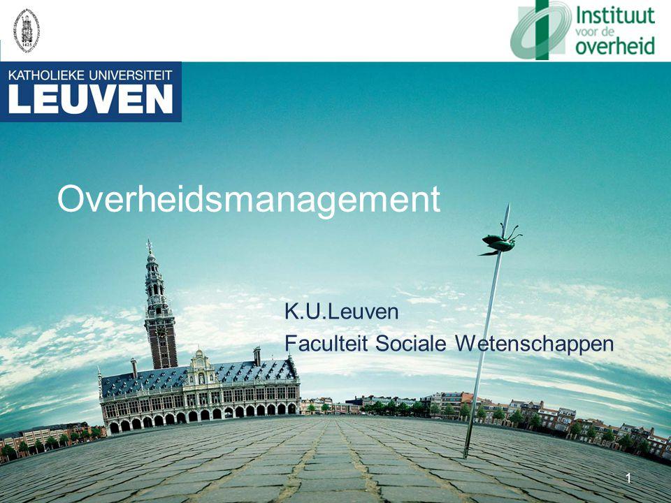 1 Overheidsmanagement K.U.Leuven Faculteit Sociale Wetenschappen