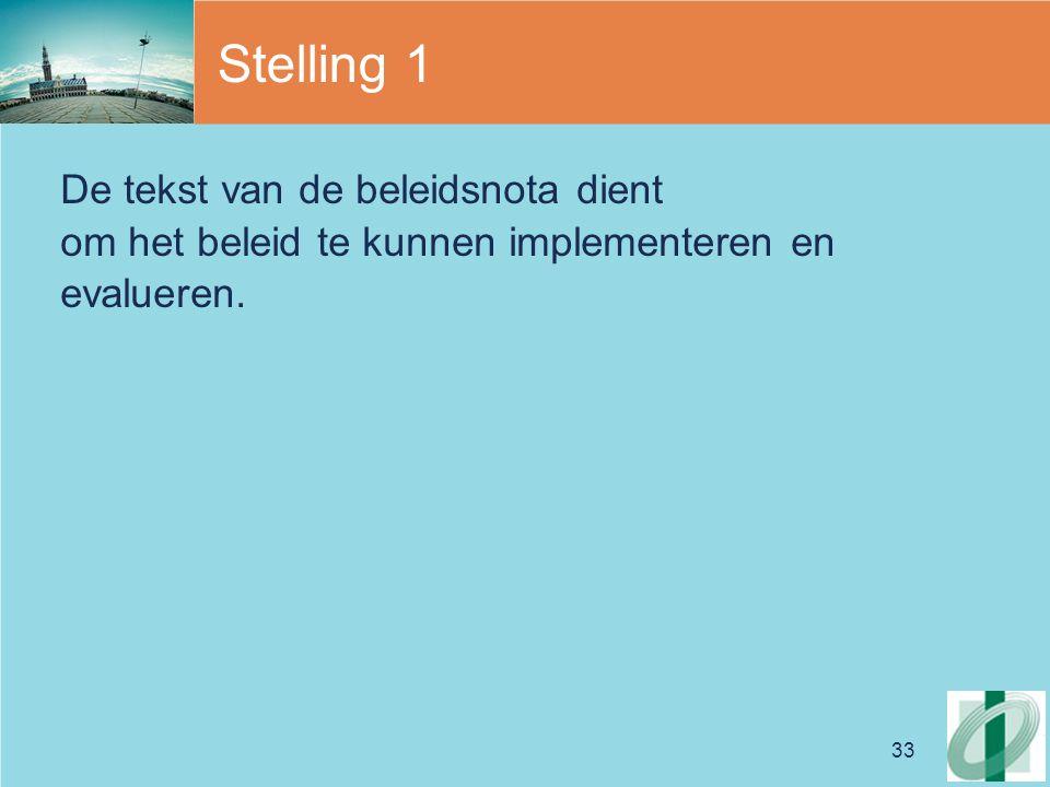 33 Stelling 1 De tekst van de beleidsnota dient om het beleid te kunnen implementeren en evalueren.