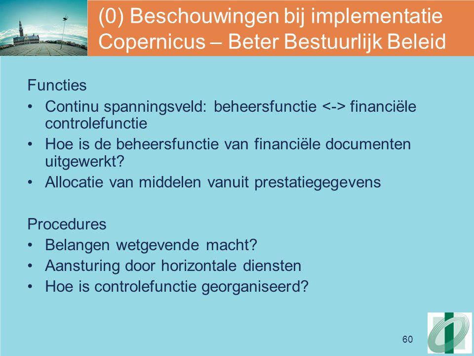 60 (0) Beschouwingen bij implementatie Copernicus – Beter Bestuurlijk Beleid Functies Continu spanningsveld: beheersfunctie financiële controlefunctie Hoe is de beheersfunctie van financiële documenten uitgewerkt.