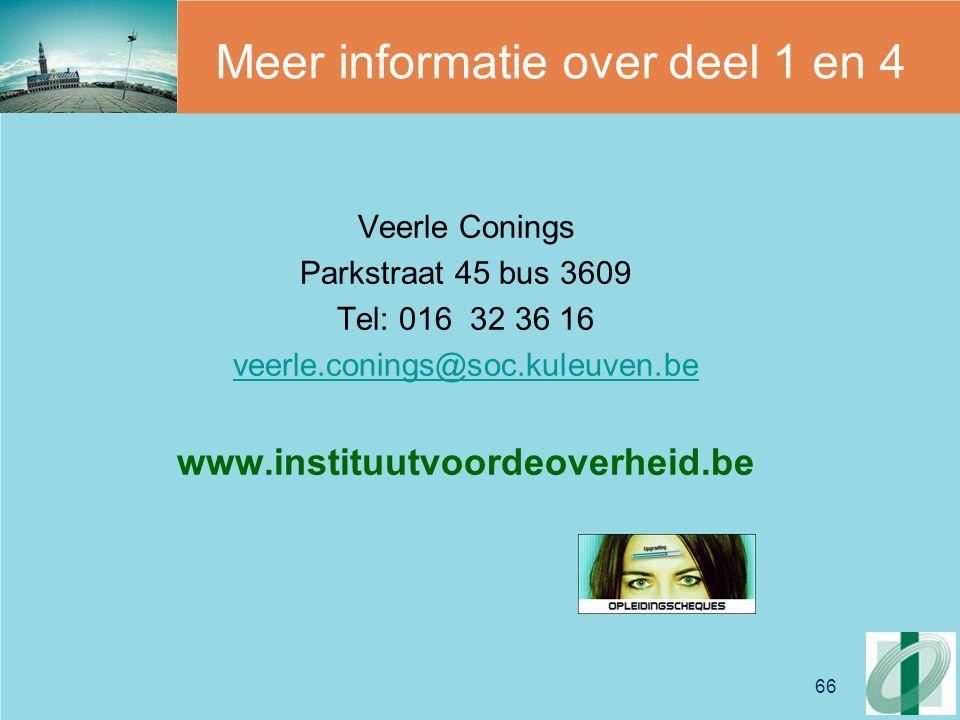 66 Meer informatie over deel 1 en 4 Veerle Conings Parkstraat 45 bus 3609 Tel: 016 32 36 16 veerle.conings@soc.kuleuven.be www.instituutvoordeoverheid.be