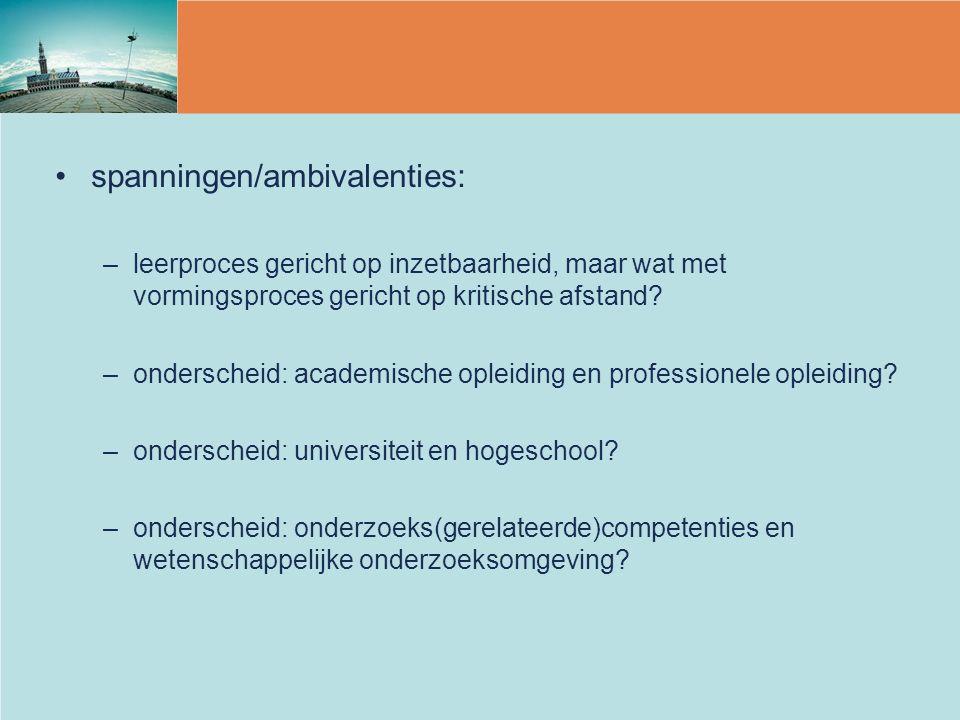 spanningen/ambivalenties: –leerproces gericht op inzetbaarheid, maar wat met vormingsproces gericht op kritische afstand? –onderscheid: academische op