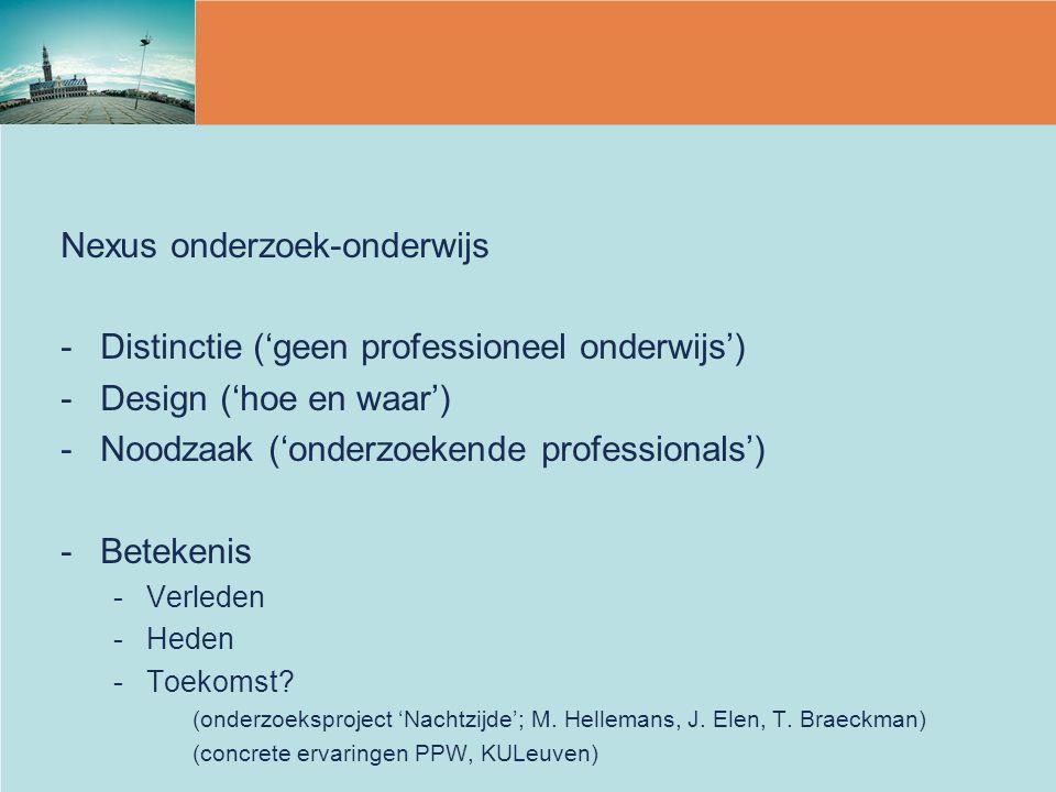 Nexus onderzoek-onderwijs -Distinctie ('geen professioneel onderwijs') -Design ('hoe en waar') -Noodzaak ('onderzoekende professionals') -Betekenis -V