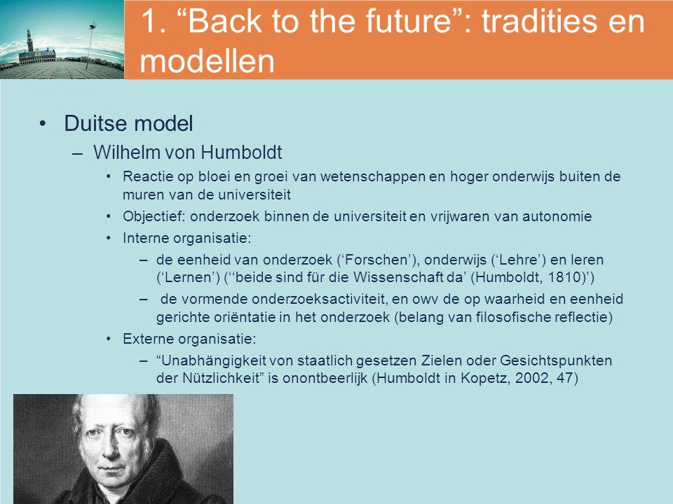 """1. """"Back to the future"""": tradities en modellen Duitse model –Wilhelm von Humboldt Reactie op bloei en groei van wetenschappen en hoger onderwijs buite"""