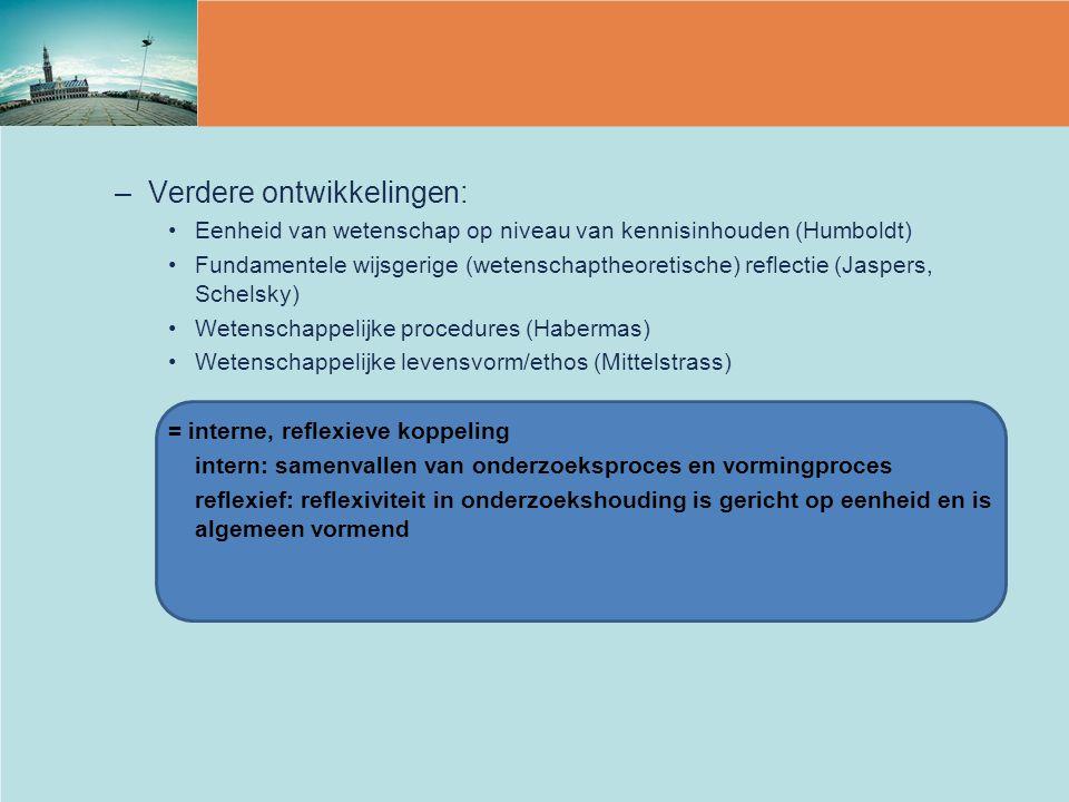 –Verdere ontwikkelingen: Eenheid van wetenschap op niveau van kennisinhouden (Humboldt) Fundamentele wijsgerige (wetenschaptheoretische) reflectie (Ja