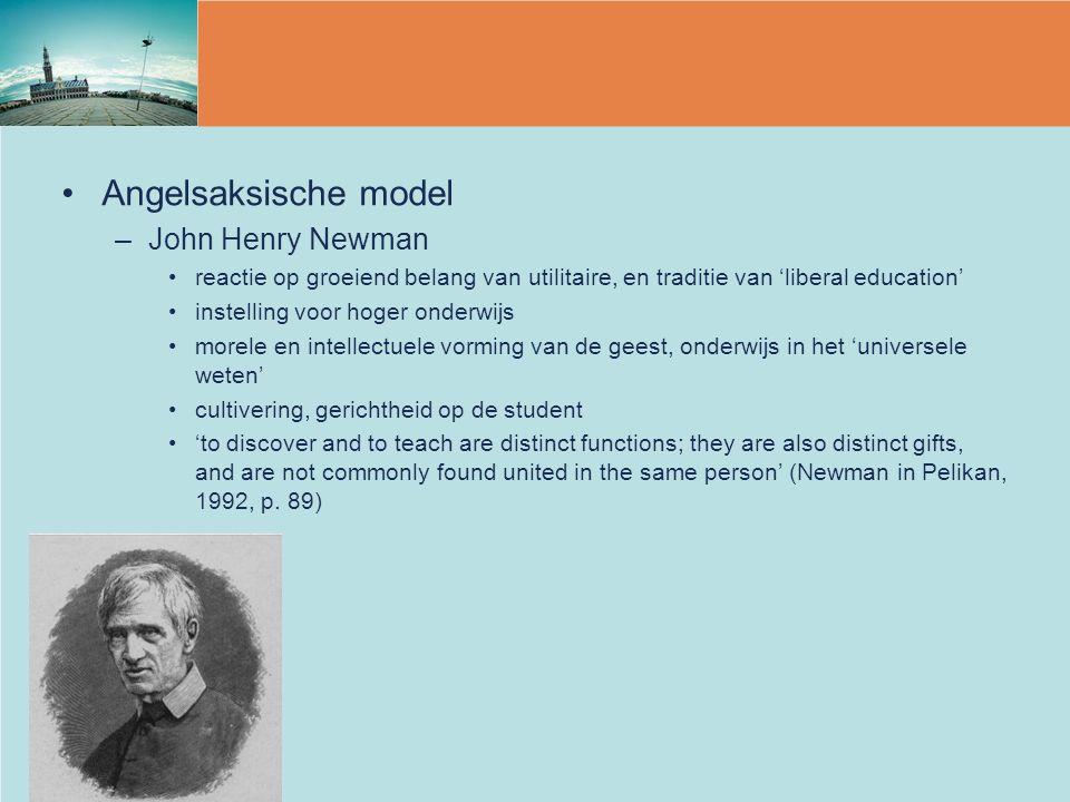 Angelsaksische model –John Henry Newman reactie op groeiend belang van utilitaire, en traditie van 'liberal education' instelling voor hoger onderwijs