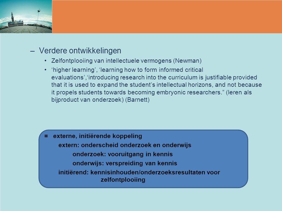–Verdere ontwikkelingen Zelfontplooiing van intellectuele vermogens (Newman) 'higher learning', 'learning how to form informed critical evaluations','