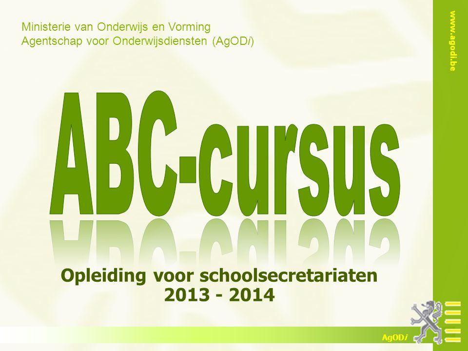 Ministerie van Onderwijs en Vorming Agentschap voor Onderwijsdiensten (AgODi) www.agodi.be AgODi Opleiding voor schoolsecretariaten 2013 - 2014