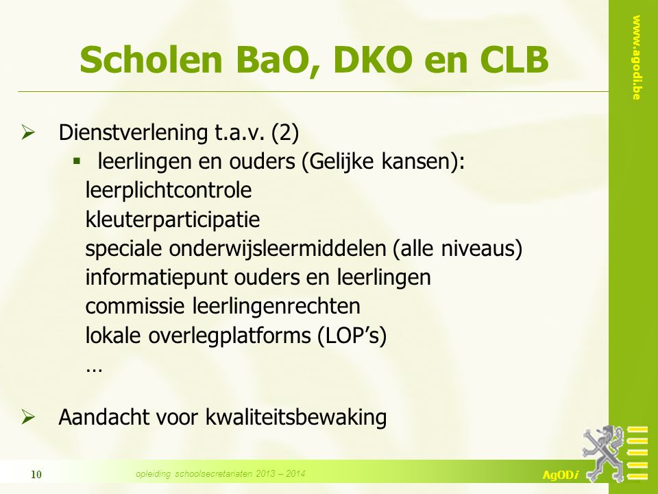 www.agodi.be AgODi 10 Scholen BaO, DKO en CLB  Dienstverlening t.a.v. (2)  leerlingen en ouders (Gelijke kansen): leerplichtcontrole kleuterparticip