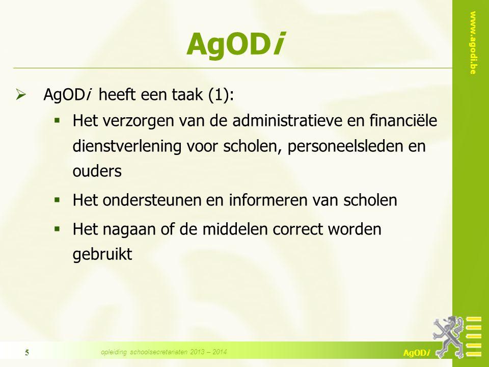 www.agodi.be AgODi 6  AgODi heeft een taak (2):  Het meewerken aan de realisatie van het beleid en de beleidsevaluatie, in samenwerking met het departement en de andere agentschappen  Het bijdragen tot een correcte en tijdige toepassing van de financieringswet opleiding schoolsecretariaten 2013 – 2014