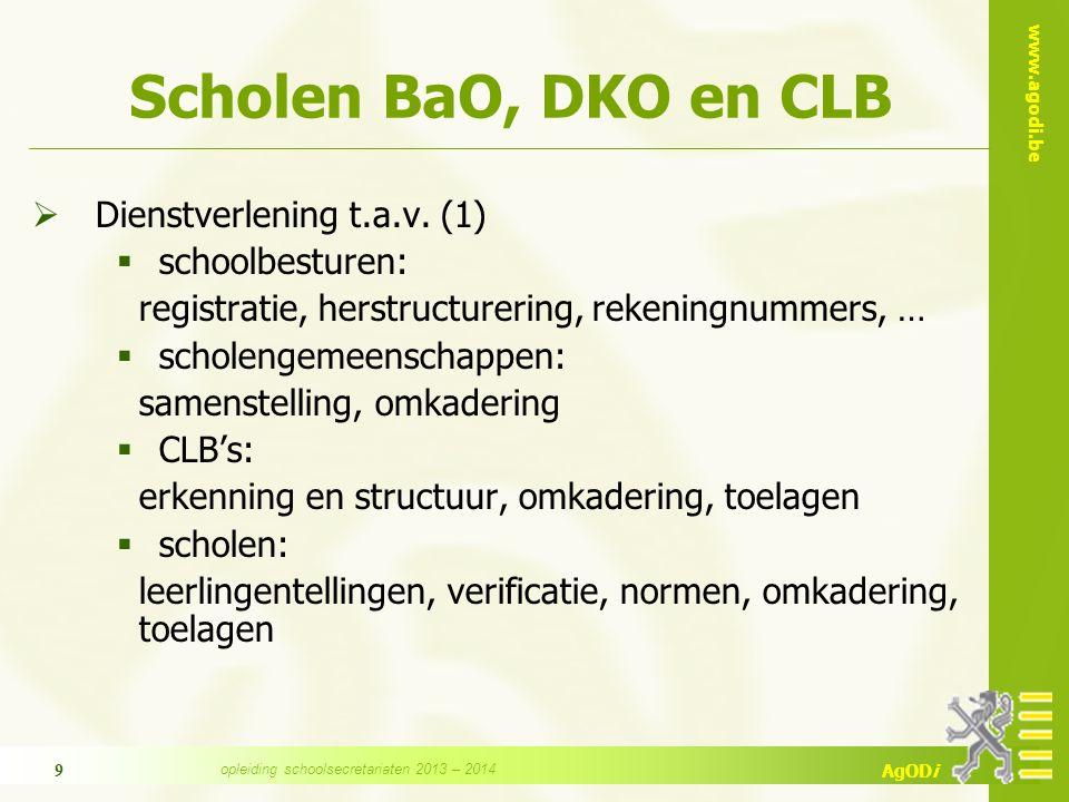 www.agodi.be AgODi 9 Scholen BaO, DKO en CLB  Dienstverlening t.a.v. (1)  schoolbesturen: registratie, herstructurering, rekeningnummers, …  schole
