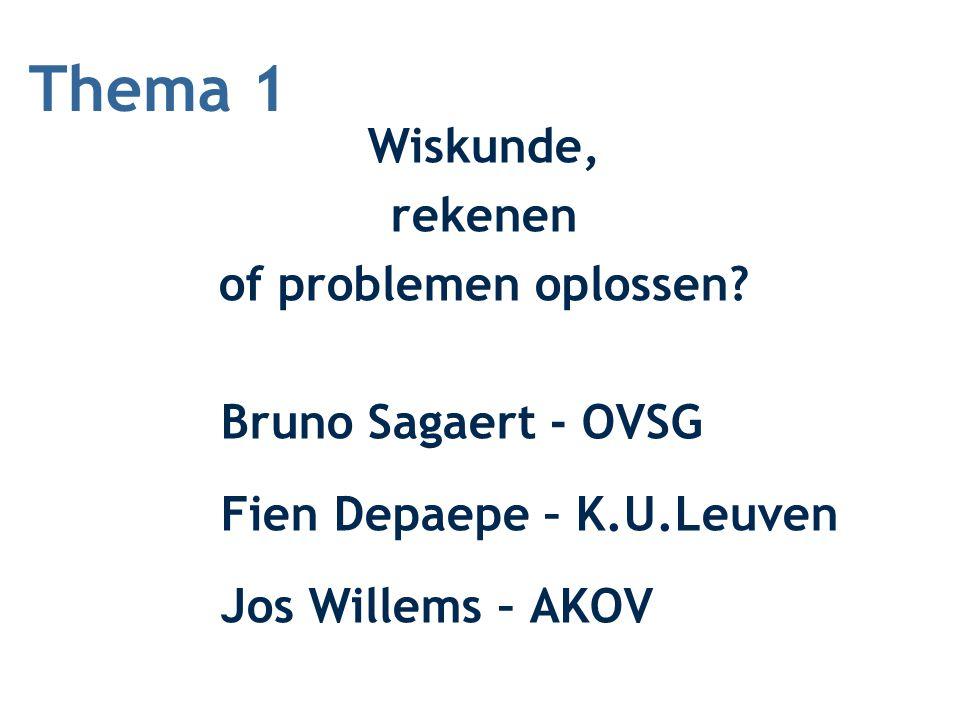 Thema 1 Wiskunde, rekenen of problemen oplossen? Bruno Sagaert - OVSG Fien Depaepe – K.U.Leuven Jos Willems – AKOV