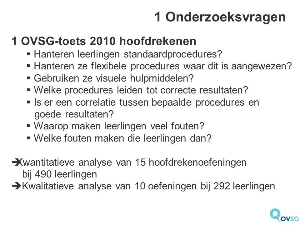 1 Onderzoeksvragen 1 OVSG-toets 2010 hoofdrekenen  Hanteren leerlingen standaardprocedures?  Hanteren ze flexibele procedures waar dit is aangewezen