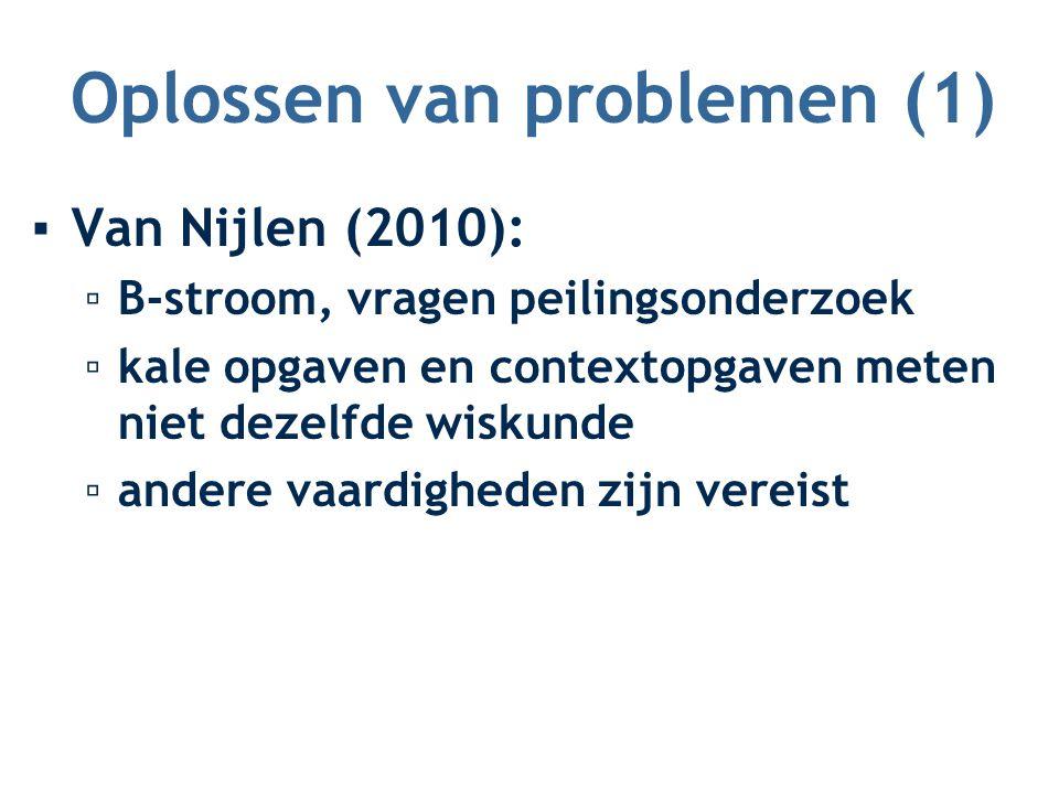 Oplossen van problemen (1) ▪Van Nijlen (2010): ▫B-stroom, vragen peilingsonderzoek ▫kale opgaven en contextopgaven meten niet dezelfde wiskunde ▫andere vaardigheden zijn vereist