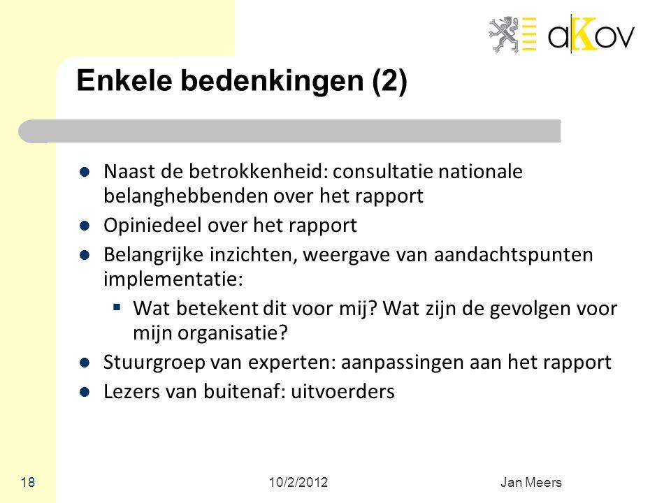 10/2/2012Jan Meers 18 Enkele bedenkingen (2) Naast de betrokkenheid: consultatie nationale belanghebbenden over het rapport Opiniedeel over het rappor