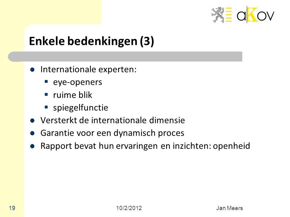 Enkele bedenkingen (3) Internationale experten:  eye-openers  ruime blik  spiegelfunctie Versterkt de internationale dimensie Garantie voor een dyn