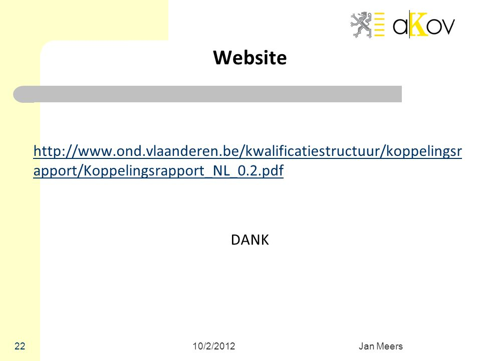 10/2/2012Jan Meers 22 Website http://www.ond.vlaanderen.be/kwalificatiestructuur/koppelingsr apport/Koppelingsrapport_NL_0.2.pdf DANK