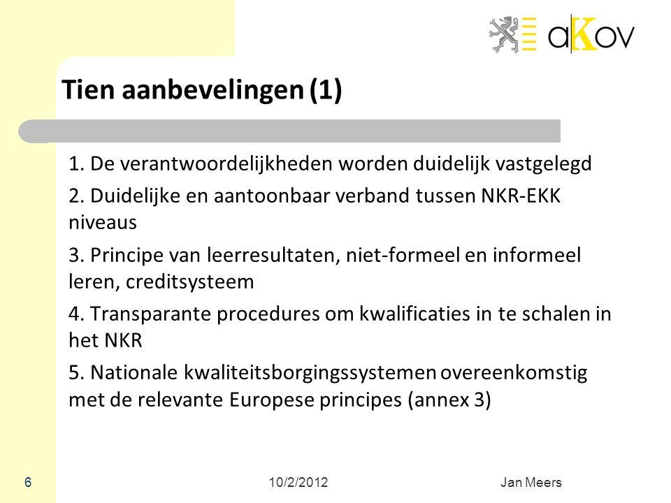 6 Tien aanbevelingen (1) 1. De verantwoordelijkheden worden duidelijk vastgelegd 2. Duidelijke en aantoonbaar verband tussen NKR-EKK niveaus 3. Princi