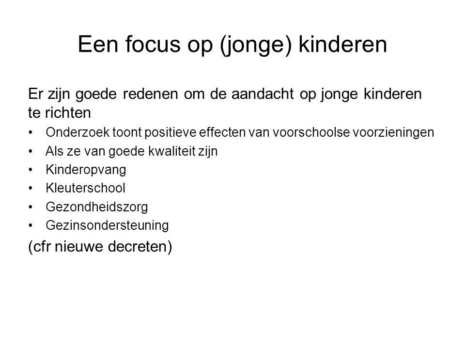 Een focus op (jonge) kinderen Er zijn goede redenen om de aandacht op jonge kinderen te richten Onderzoek toont positieve effecten van voorschoolse vo