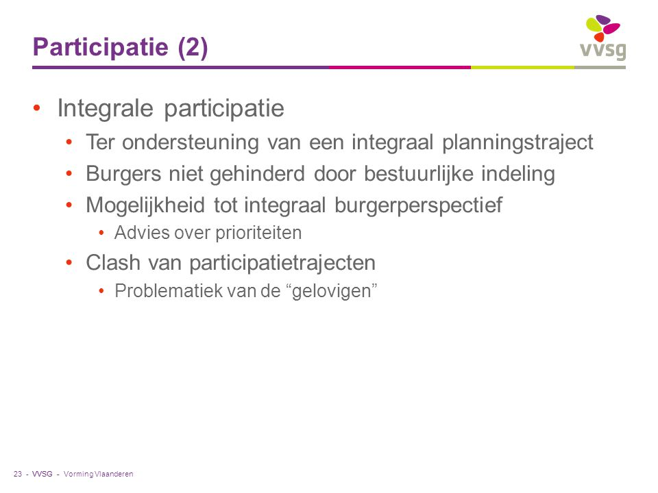 VVSG - Participatie (2) Integrale participatie Ter ondersteuning van een integraal planningstraject Burgers niet gehinderd door bestuurlijke indeling