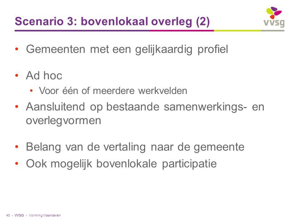 VVSG - Scenario 3: bovenlokaal overleg (2) Gemeenten met een gelijkaardig profiel Ad hoc Voor één of meerdere werkvelden Aansluitend op bestaande same