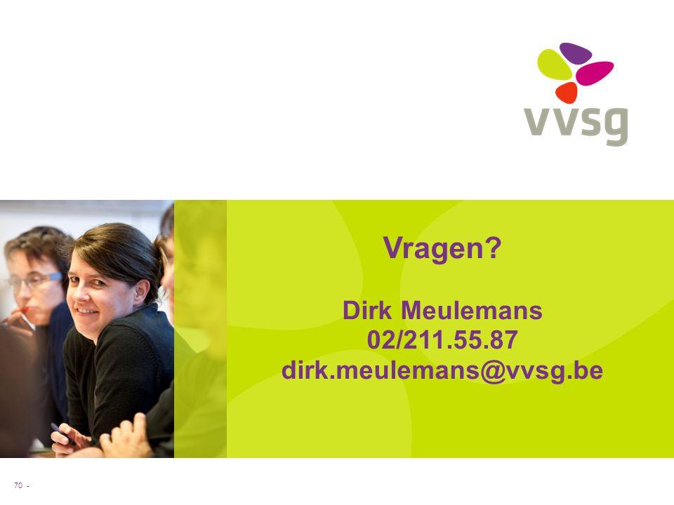 Vragen? Dirk Meulemans 02/211.55.87 dirk.meulemans@vvsg.be 70 -