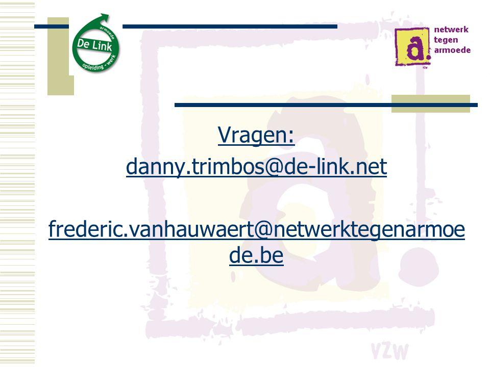 Vragen: danny.trimbos@de-link.net frederic.vanhauwaert@netwerktegenarmoe de.be