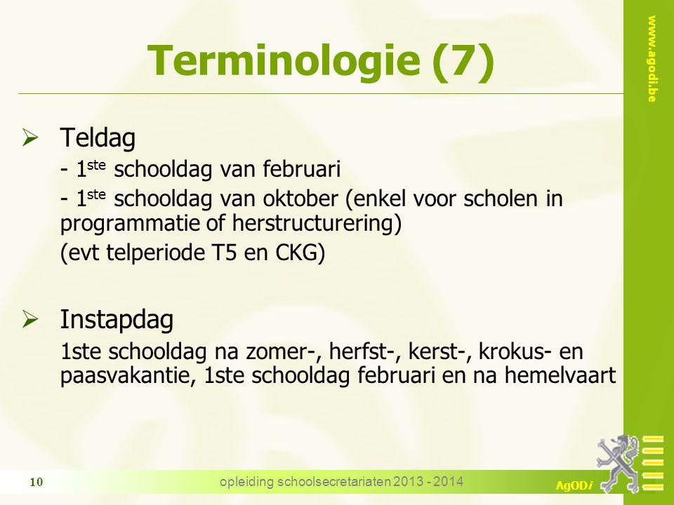 www.agodi.be AgODi Terminologie (7)  Teldag - 1 ste schooldag van februari - 1 ste schooldag van oktober (enkel voor scholen in programmatie of herst