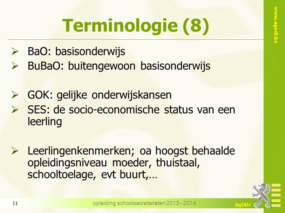 www.agodi.be AgODi Terminologie (8)  BaO: basisonderwijs  BuBaO: buitengewoon basisonderwijs  GOK: gelijke onderwijskansen  SES: de socio-economis