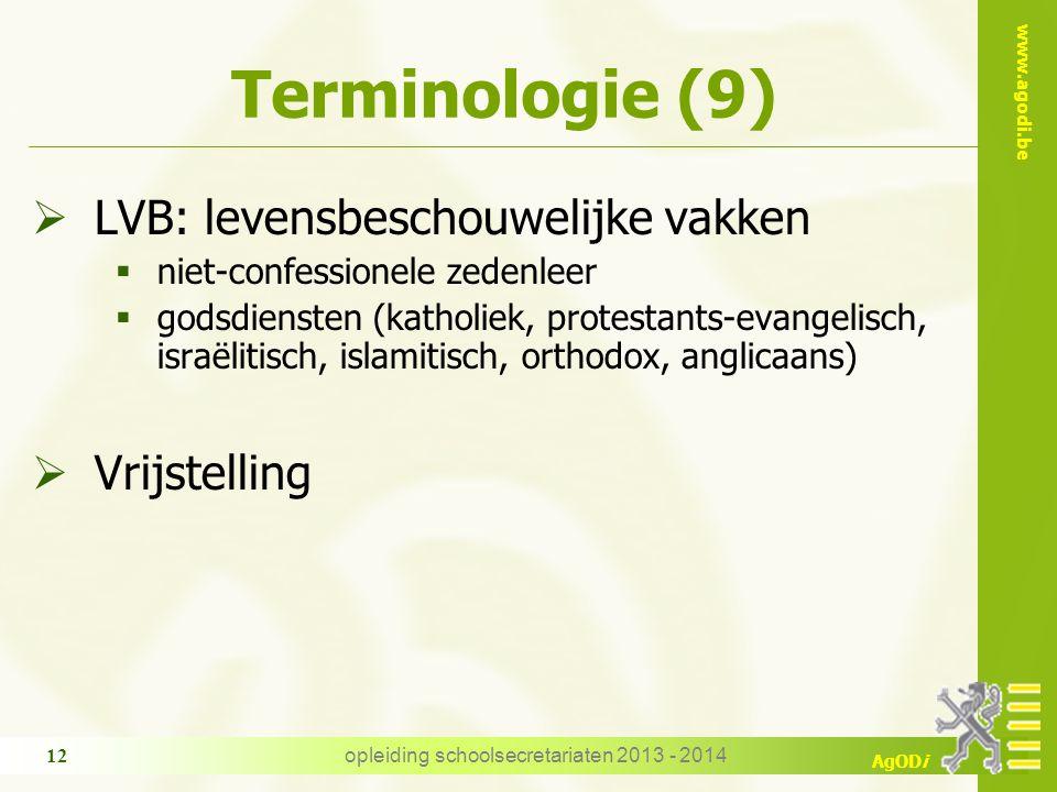 www.agodi.be AgODi Terminologie (9)  LVB: levensbeschouwelijke vakken  niet-confessionele zedenleer  godsdiensten (katholiek, protestants-evangelis