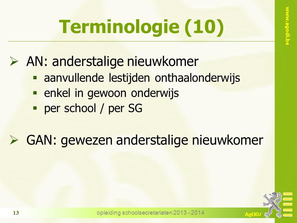 www.agodi.be AgODi Terminologie (10)  AN: anderstalige nieuwkomer  aanvullende lestijden onthaalonderwijs  enkel in gewoon onderwijs  per school /