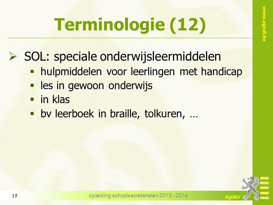 www.agodi.be AgODi Terminologie (12)  SOL: speciale onderwijsleermiddelen  hulpmiddelen voor leerlingen met handicap  les in gewoon onderwijs  in