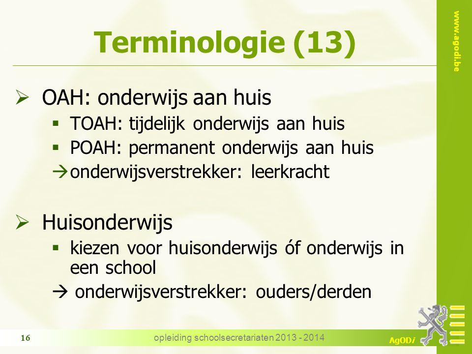 www.agodi.be AgODi Terminologie (13)  OAH: onderwijs aan huis  TOAH: tijdelijk onderwijs aan huis  POAH: permanent onderwijs aan huis  onderwijsve
