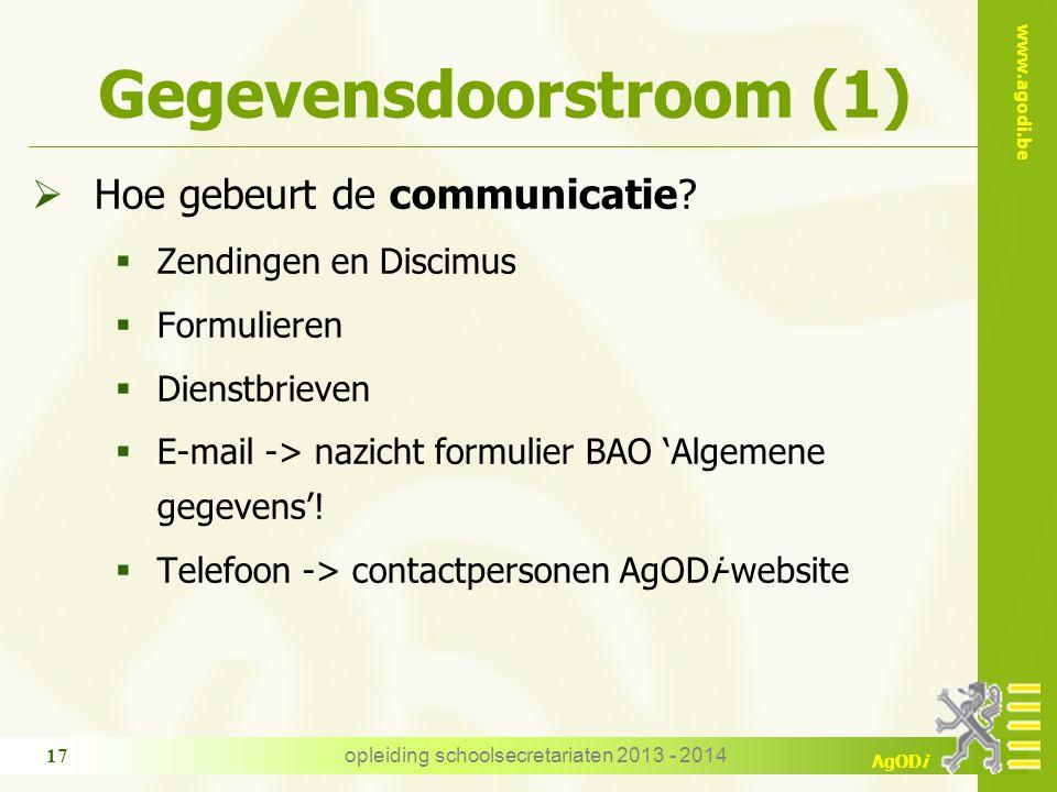 www.agodi.be AgODi opleiding schoolsecretariaten 2013 - 2014 17 Gegevensdoorstroom (1)  Hoe gebeurt de communicatie?  Zendingen en Discimus  Formul
