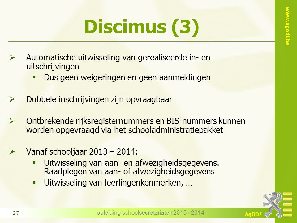 www.agodi.be AgODi Discimus (3)  Automatische uitwisseling van gerealiseerde in- en uitschrijvingen  Dus geen weigeringen en geen aanmeldingen  Dub