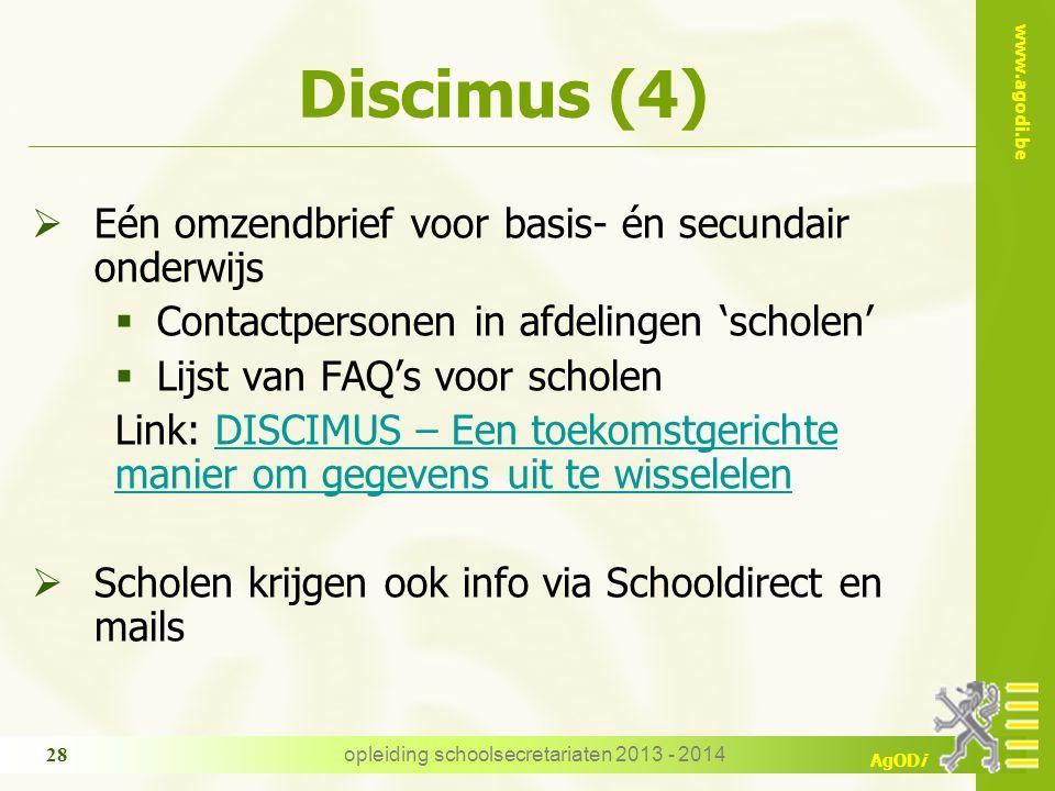 www.agodi.be AgODi Discimus (4)  Eén omzendbrief voor basis- én secundair onderwijs  Contactpersonen in afdelingen 'scholen'  Lijst van FAQ's voor