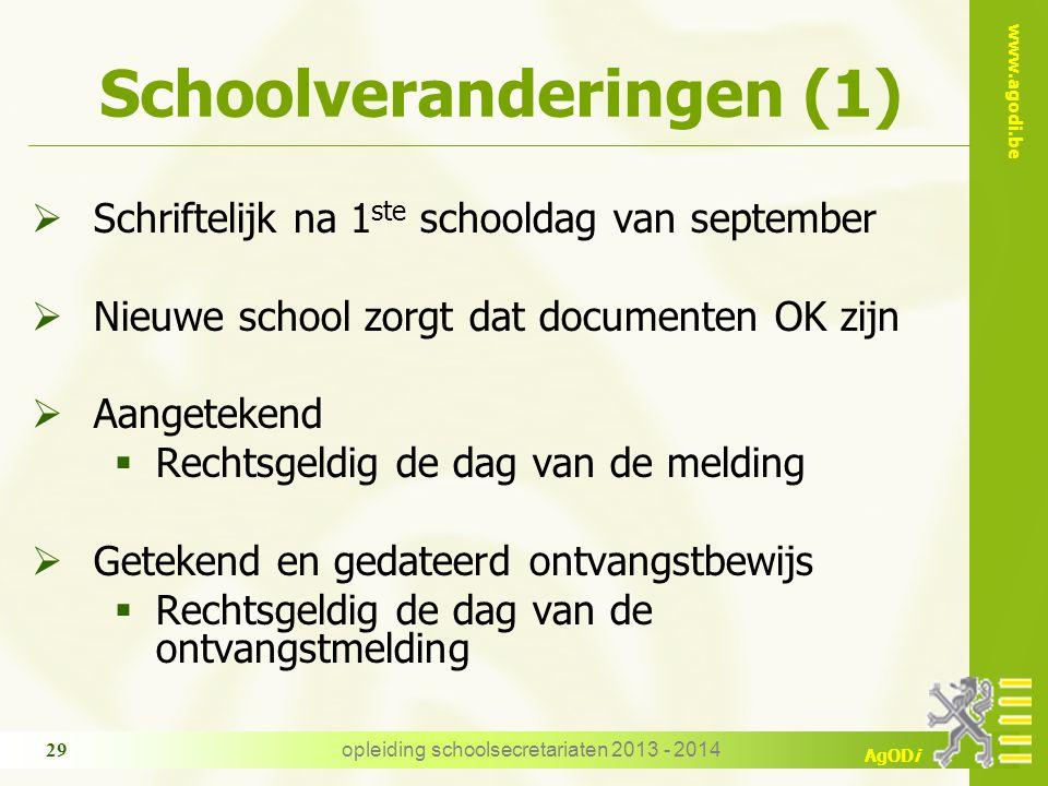 www.agodi.be AgODi opleiding schoolsecretariaten 2013 - 2014 29 Schoolveranderingen (1)  Schriftelijk na 1 ste schooldag van september  Nieuwe schoo