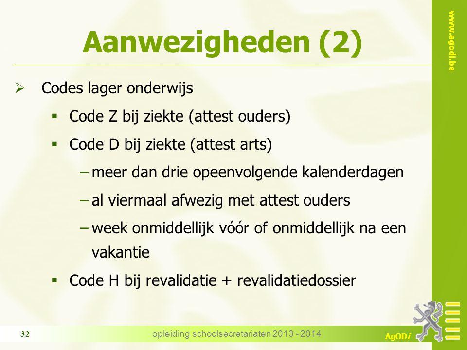 www.agodi.be AgODi opleiding schoolsecretariaten 2013 - 2014 32 Aanwezigheden (2)  Codes lager onderwijs  Code Z bij ziekte (attest ouders)  Code D