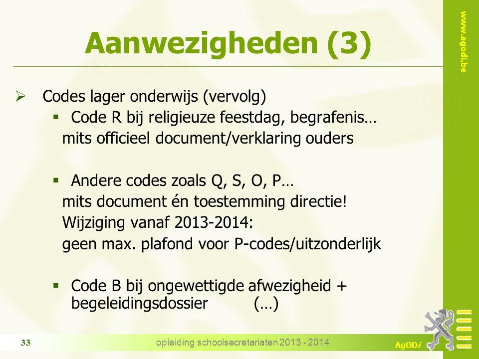 www.agodi.be AgODi Aanwezigheden (3)  Codes lager onderwijs (vervolg)  Code R bij religieuze feestdag, begrafenis… mits officieel document/verklarin
