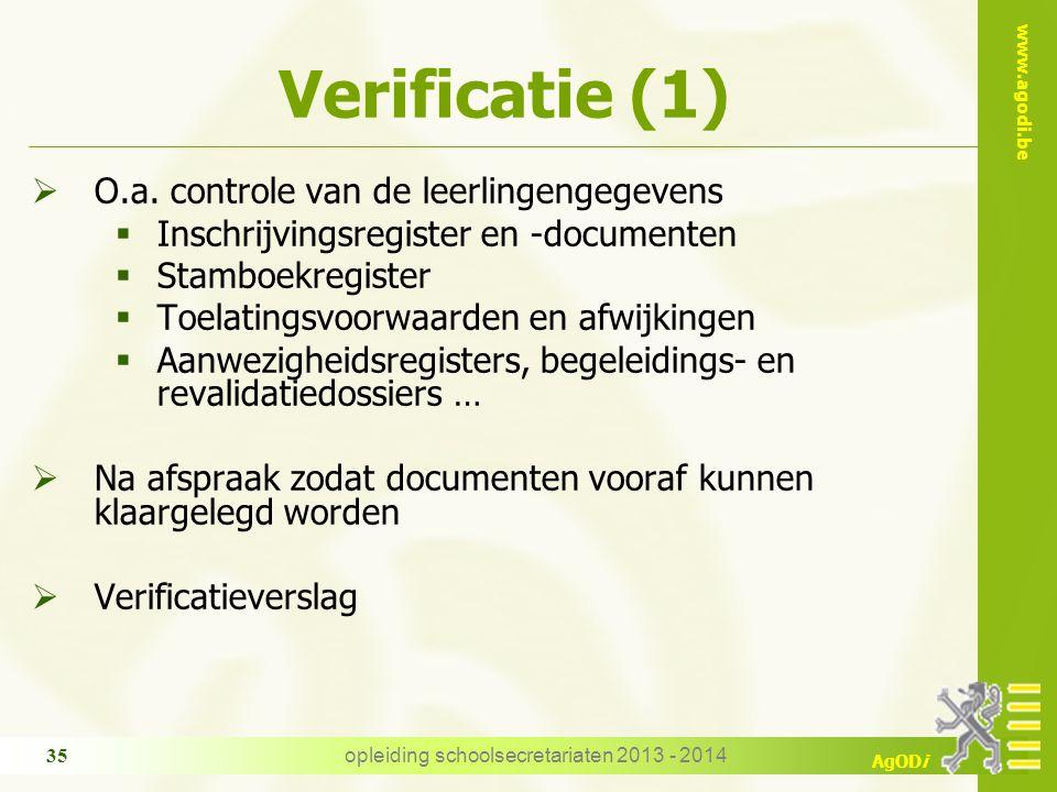 www.agodi.be AgODi opleiding schoolsecretariaten 2013 - 2014 35 Verificatie (1)  O.a. controle van de leerlingengegevens  Inschrijvingsregister en -