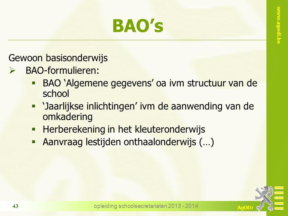 www.agodi.be AgODi BAO's Gewoon basisonderwijs  BAO-formulieren:  BAO 'Algemene gegevens' oa ivm structuur van de school  'Jaarlijkse inlichtingen'