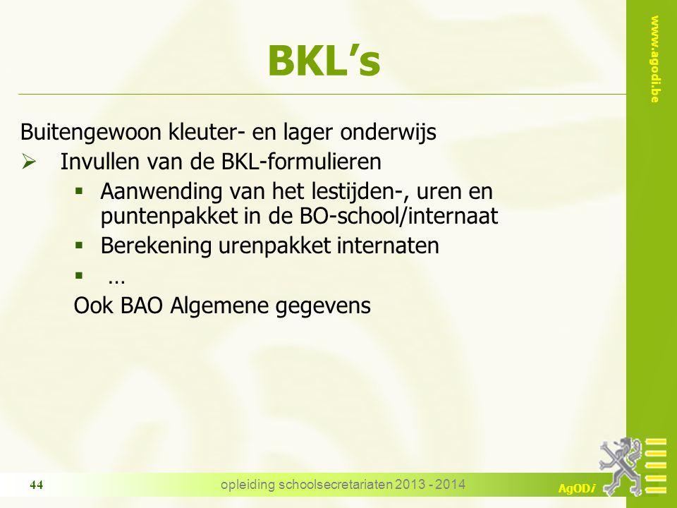 www.agodi.be AgODi opleiding schoolsecretariaten 2013 - 2014 44 BKL's Buitengewoon kleuter- en lager onderwijs  Invullen van de BKL-formulieren  Aan