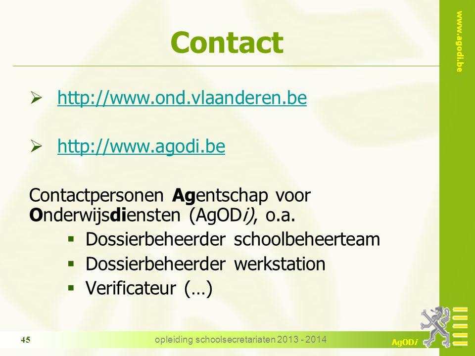 www.agodi.be AgODi opleiding schoolsecretariaten 2013 - 2014 45 Contact  http://www.ond.vlaanderen.be http://www.ond.vlaanderen.be  http://www.agodi