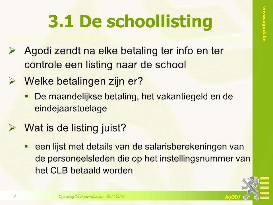 www.agodi.be AgODi 3.1 De schoollisting  Agodi zendt na elke betaling ter info en ter controle een listing naar de school  Welke betalingen zijn er.
