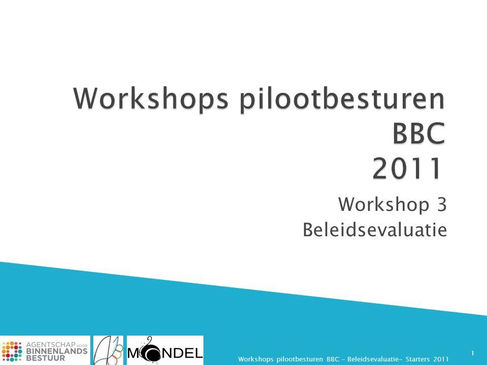  Duiden of het gaat over een eventuele defecte beleidstheorie of een eventuele gebrekkige uitvoering, of, eventueel, beide Workshops pilootbesturen BBC - Beleidsevaluatie- Starters 201112