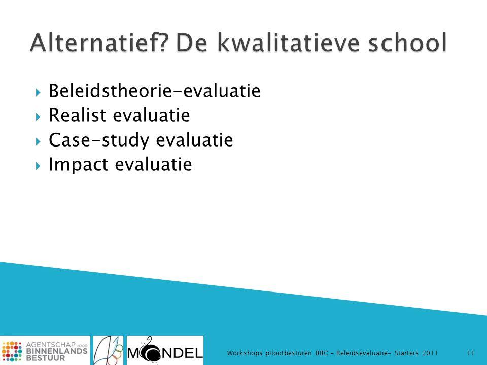  Beleidstheorie-evaluatie  Realist evaluatie  Case-study evaluatie  Impact evaluatie Workshops pilootbesturen BBC - Beleidsevaluatie- Starters 201111